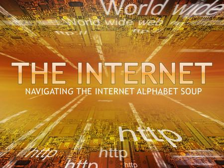NAVIGATING THE INTERNET ALPHABET SOUP.  A global network that connects millions of computers all over the world.  The Internet backbone is the central.