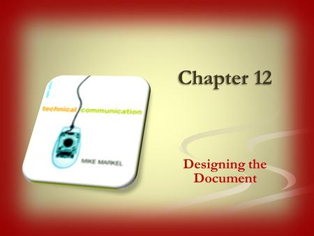 Chapter 12 Designing the Document. 1. To make a good impression on readers Documents should reflect your own professional standards and those of your.