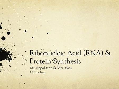 Ribonucleic Acid (RNA) & Protein Synthesis Ms. Napolitano & Mrs. Haas CP biology.