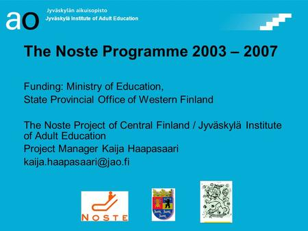 The Noste Programme 2003 – 2007 Funding: Ministry of Education, State Provincial Office of Western Finland The Noste Project of Central Finland / Jyväskylä.