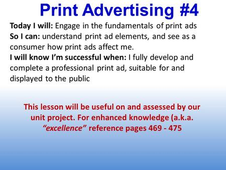 Print Advertising #4 Today I will: Engage in the fundamentals of print ads So I can: understand print ad elements, and see as a consumer how print ads.