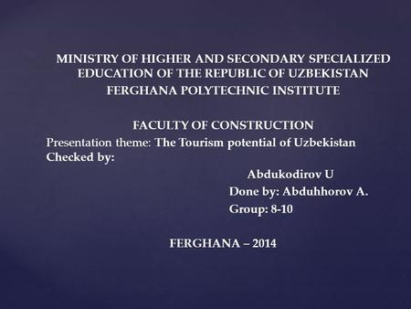 MINISTRY OF HIGHER AND SECONDARY SPECIALIZED EDUCATION OF THE REPUBLIC OF UZBEKISTAN FERGHANA POLYTECHNIC INSTITUTE FACULTY OF CONSTRUCTION Presentation.