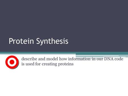 Protein Synthesis describe and model how information in our DNA code is used for creating proteins.