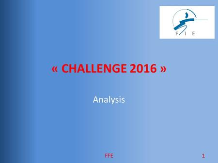 « CHALLENGE 2016 » Analysis 1FFE. Why change our calendar?  Fencing  Is a contradictory sport (see survey) - Fascinating / One would like to try it.