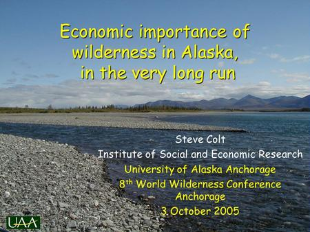 Economic importance of wilderness in Alaska, in the very long run Steve Colt Institute of Social and Economic Research University of Alaska Anchorage 8.