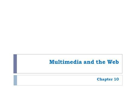 Multimedia and the Web Chapter 10. 2 Overview  This chapter covers:  What Web-based multimedia is  how it is used today  advantages and disadvantages.