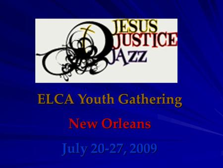 ELCA Youth Gathering New Orleans July 20-27, 2009.