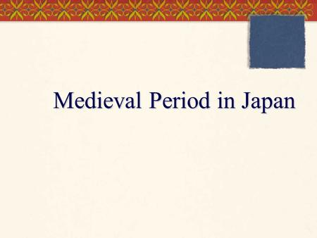 Medieval Period in Japan. Geography  Islands covered with rugged mountains  Avoid invasion  Develop a homogeneous culture  Only 17% of land usable.