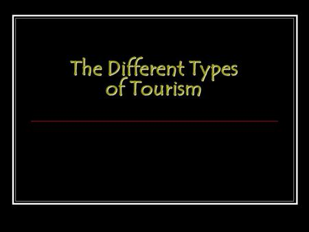 The Different Types of Tourism. A Choice Between Two Categories of Tourism: Mass Tourism: The organized movement of large groups of people to specialized.