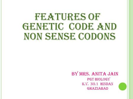 FEATURES OF GENETIC CODE AND NON SENSE CODONS