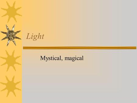 Light Mystical, magical What is light?  Light is a curious thing. It is...  the only thing you will ever be able to see  a wave with electric and.