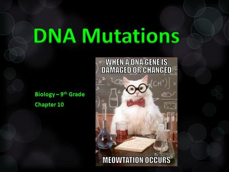Biology – 9 th Grade Chapter 10.  Environmental Influences such as: Chemicals or UV Rays  Inherited: mutations can be passed down from parent to offspring.