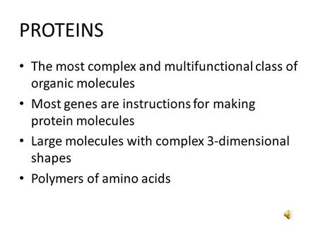 PROTEINS The most complex and multifunctional class of organic molecules Most genes are instructions for making protein molecules Large molecules with.