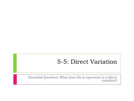Essential Question: What does the k represent in a direct variation?