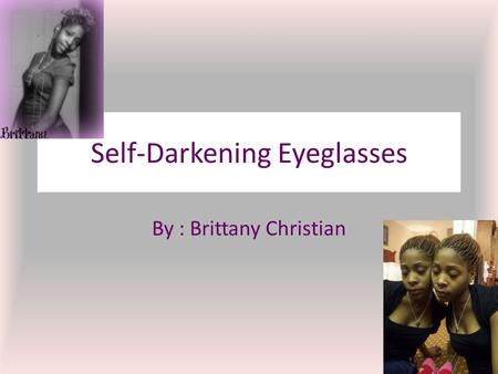 Self-Darkening Eyeglasses By : Brittany Christian.
