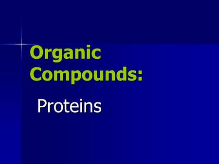 Organic Compounds: Proteins. Basic Overview contain nitrogen, carbon, hydrogen, and oxygen contain nitrogen, carbon, hydrogen, and oxygen Water is the.