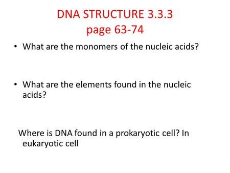 DNA STRUCTURE page 63-74 What are the monomers of the nucleic acids?