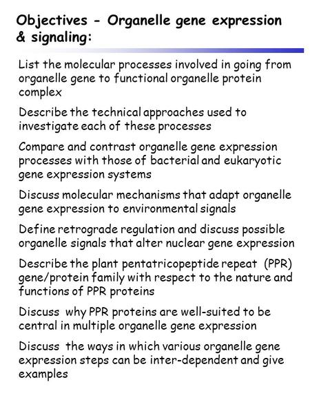 List the molecular processes involved in going from organelle gene to functional organelle protein complex Describe the technical approaches used to investigate.