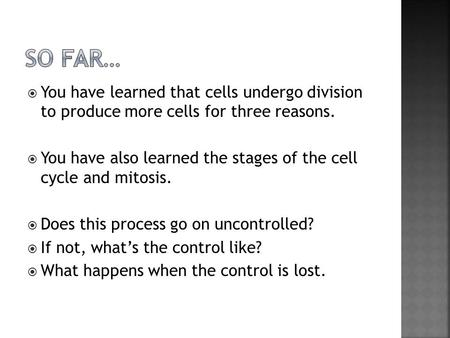  You have learned that cells undergo division to produce more cells for three reasons.  You have also learned the stages of the cell cycle and mitosis.