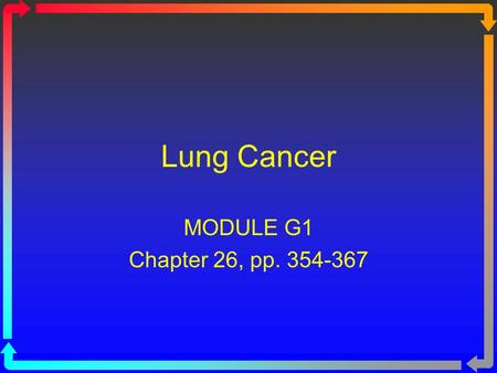 Lung Cancer MODULE G1 Chapter 26, pp. 354-367. Facts on Cancer Lung cancer is: The second most common cancer in men (Prostate) The second most common.