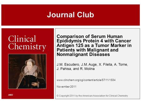 Comparison of Serum Human Epididymis Protein 4 with Cancer Antigen 125 as a Tumor Marker in Patients with Malignant and Nonmalignant Diseases J.M. Escudero,