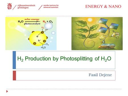 H 2 Production by Photosplitting of H 2 O Fasil Dejene.