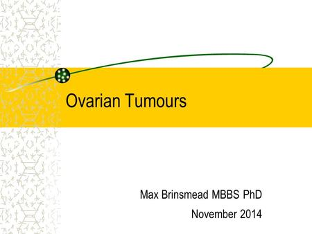 Ovarian Tumours Max Brinsmead MBBS PhD November 2014.