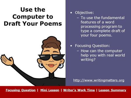 Use the Computer to Draft Your Poems Objective: –To use the fundamental features of a word processing program to type a complete draft of your four poems.