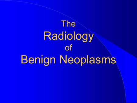 The Radiology of Benign Neoplasms. II. Non-Odontogenic.