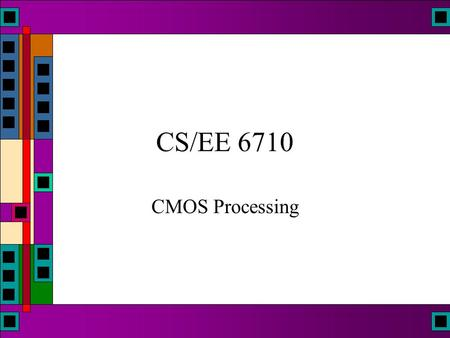 CS/EE 6710 CMOS Processing. N-type Transistor + - i electrons Vds +Vgs S G D.