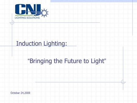"Induction Lighting: ""Bringing the Future to Light"" October 24,2008."