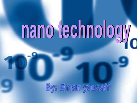 Nano technology By: Eman youssif.