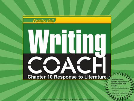 Chapter 10 Response to Literature Copyright © Pearson Education, Inc., or its affiliates. All Rights Reserved. Coaches Notes: Editable PowerPoint™ Presentations.