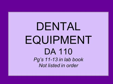 DENTAL EQUIPMENT DA 110 Pg's 11-13 in lab book Not listed in order.