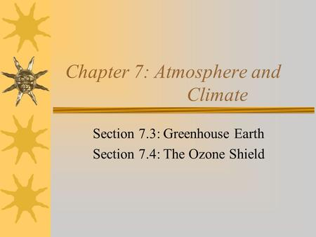 Chapter 7: Atmosphere and Climate Section 7.3: Greenhouse Earth Section 7.4: The Ozone Shield.