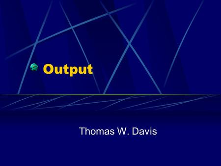 Output Thomas W. Davis. What is Output? Output it data that has been processed into a useful form Output includes: Monitors Printers Speakers Etc.
