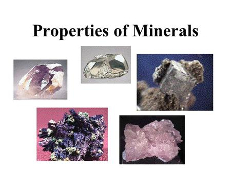 Properties of Minerals. 1. Color Easy to see but is least reliable property for ID –many different minerals are same color (calcite, quartz, dolomite)