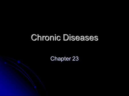 Chronic Diseases Chapter 23. Chronic Disease A disease that is not infectious.Can not be transmitted to another person- not contagious A disease that.