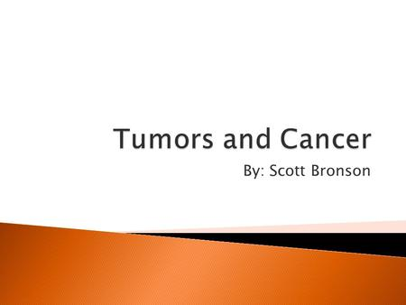 By: Scott Bronson.  Benign Tumors: A tumor that does not metastasize or invade and destroy adjacent normal tissue  Malignant Tumors: A tumor that invades.