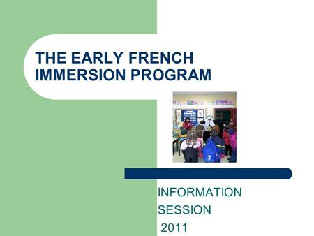 THE EARLY FRENCH IMMERSION PROGRAM INFORMATION SESSION 2011.