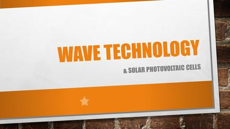 "WAVE TECHNOLOGY & SOLAR PHOTOVOLTAIC CELLS. OBJECTIVES BY THE END OF THIS LESSON YOU SHOULD BE SAYING ""I CAN…"" LIST DIFFERENT TECHNOLOGIES THAT USE WAVELENGTHS."