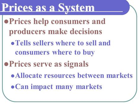 Prices as a System Prices help consumers and producers make decisions