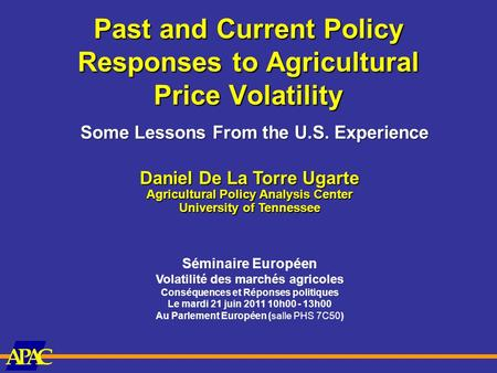 CAAP Past and Current Policy Responses to Agricultural Price Volatility Daniel De La Torre Ugarte Agricultural Policy Analysis Center University of Tennessee.