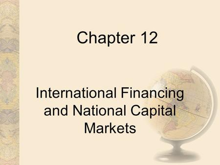 Chapter 12 International Financing and National Capital Markets.