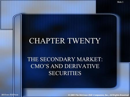 © 2005 The McGraw-Hill Companies, Inc., All Rights Reserved McGraw-Hill/Irwin Slide 1 CHAPTER TWENTY THE SECONDARY MARKET: CMO'S AND DERIVATIVE SECURITIES.