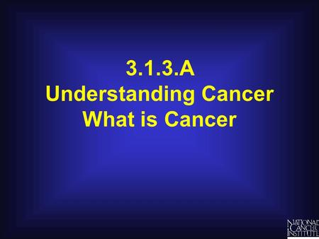 3.1.3.A Understanding Cancer What is Cancer.