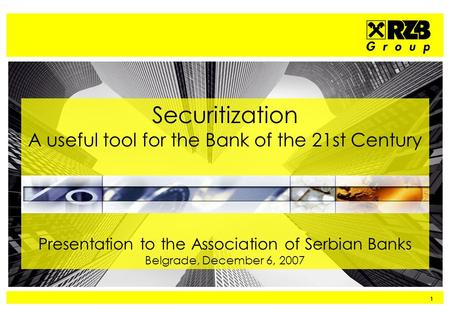 1 Securitization A useful tool for the Bank of the 21st Century Presentation to the Association of Serbian Banks Belgrade, December 6, 2007.