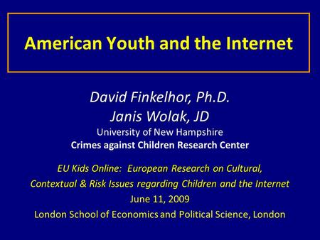 American Youth and the Internet EU Kids Online: European Research on Cultural, Contextual & Risk Issues regarding Children and the Internet June 11, 2009.