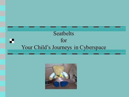 Seatbelts for Your Child's Journeys in Cyberspace.