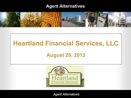 Agent Alternatives Heartland Financial Services, LLC August 20, 2012.